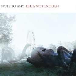 Note To Amy - Life Is Not Enough