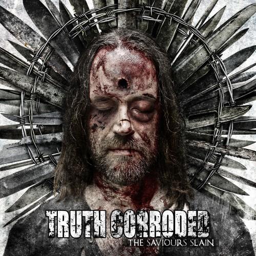 Truth Corroded - Saviours Slain