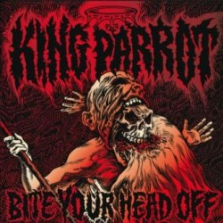 King Parrot - Bite Your Head Off