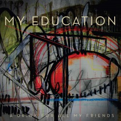 My Education - A Drink For All My Friends